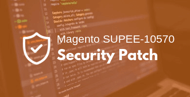 Magento SUPEE-10570 Security patch